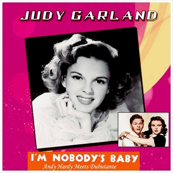 I'm Nobody's Baby - Judy Garland / 1940