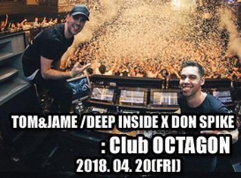 2018. 04. 20 (FRI) TOM&JAME / DEEP INSIDE X DON SPIKE @ OCTAGON
