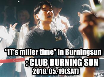 """2018. 05. 19 (SAT) """"It's miller time"""" in Burningsun @ BURNING SUN"""