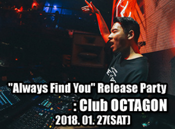 """2018. 01. 27 (SAT) """"always Find you"""" Release Party @ OCTAGON"""