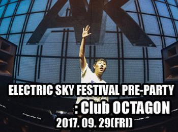 2017. 09. 29 (FRI) ELECTRIC SKY RESTIVAL PRE-PARTY @ OCTAGON